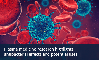 Plasma medicine research highlights antibacterial effects and potential uses